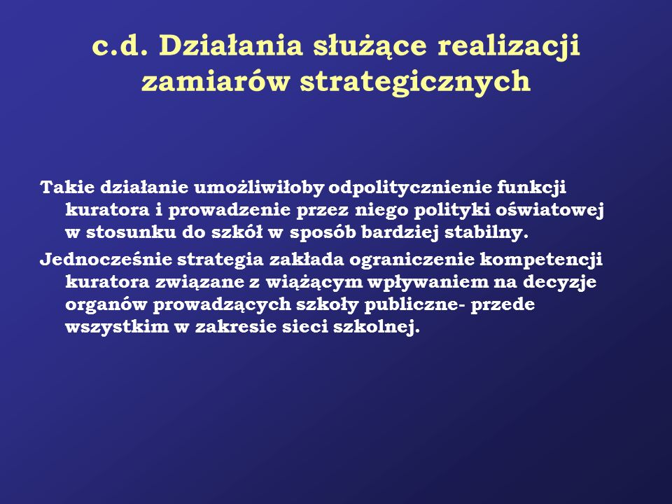 c.d. Działania służące realizacji zamiarów strategicznych Takie działanie umożliwiłoby odpolitycznienie funkcji kuratora i prowadzenie przez niego pol