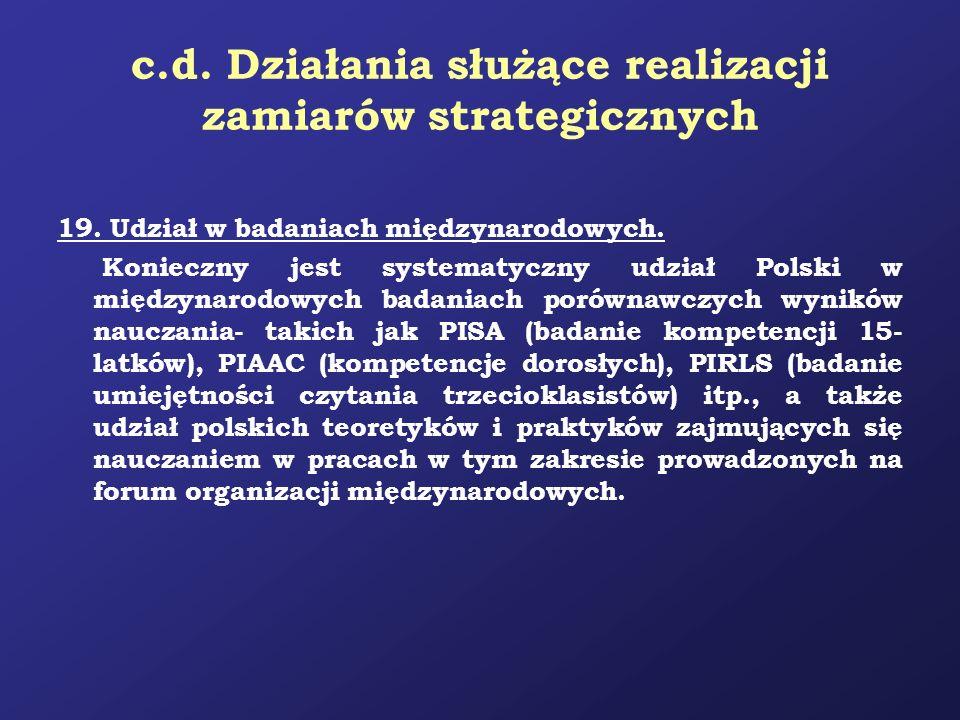 c.d. Działania służące realizacji zamiarów strategicznych 19. Udział w badaniach międzynarodowych. Konieczny jest systematyczny udział Polski w między
