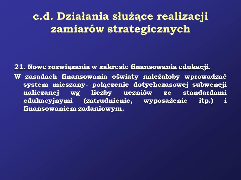c.d. Działania służące realizacji zamiarów strategicznych 21. Nowe rozwiązania w zakresie finansowania edukacji. W zasadach finansowania oświaty należ