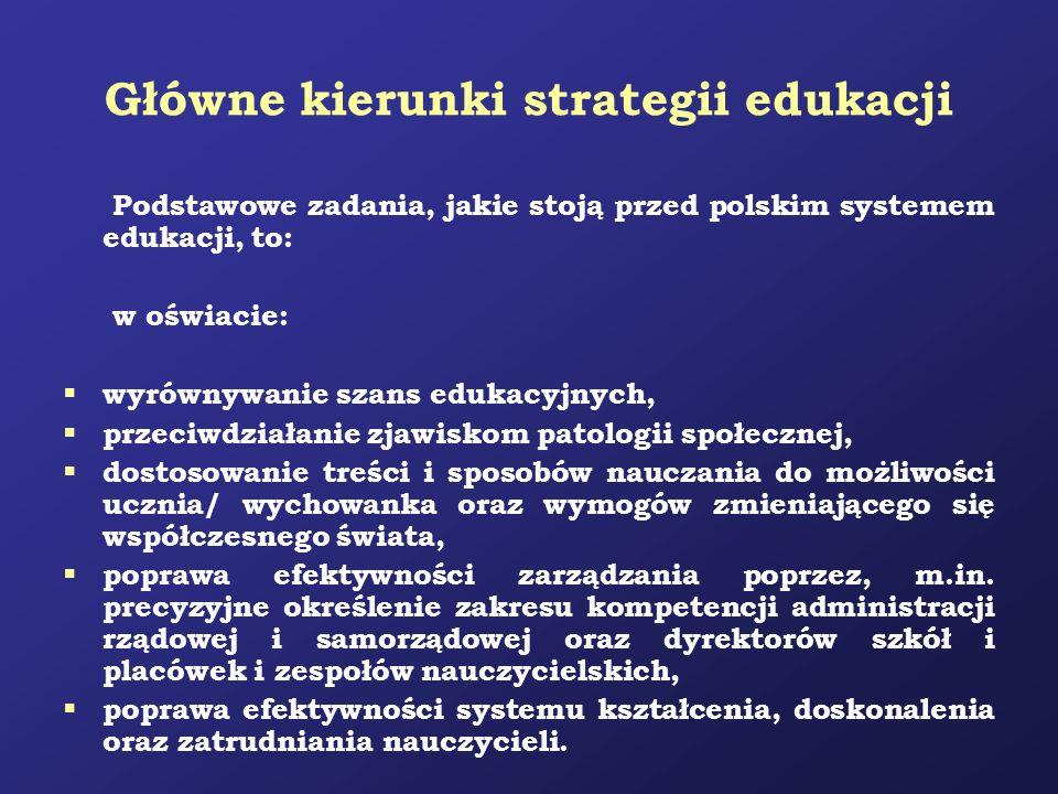 Główne kierunki strategii edukacji Podstawowe zadania, jakie stoją przed polskim systemem edukacji, to: w oświacie: wyrównywanie szans edukacyjnych, p