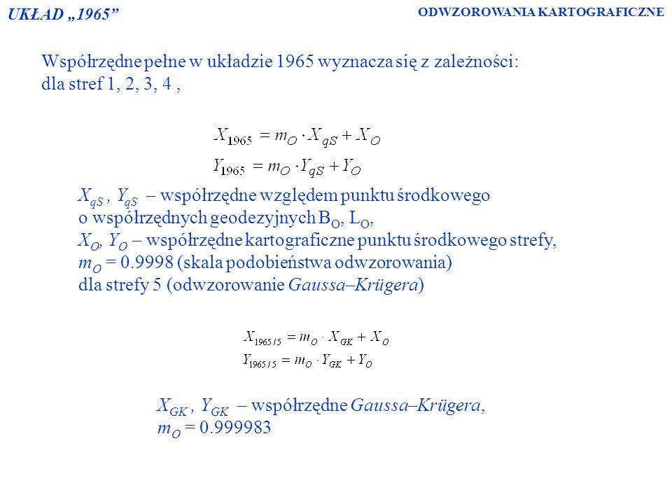 Współrzędne pełne w układzie 1965 wyznacza się z zależności: dla stref 1, 2, 3, 4, X qS, Y qS – współrzędne względem punktu środkowego o współrzędnych