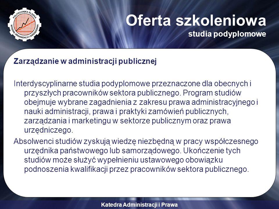 Katedra Administracji i Prawa Oferta szkoleniowa studia podyplomowe Zarządzanie w administracji publicznej Interdyscyplinarne studia podyplomowe przez