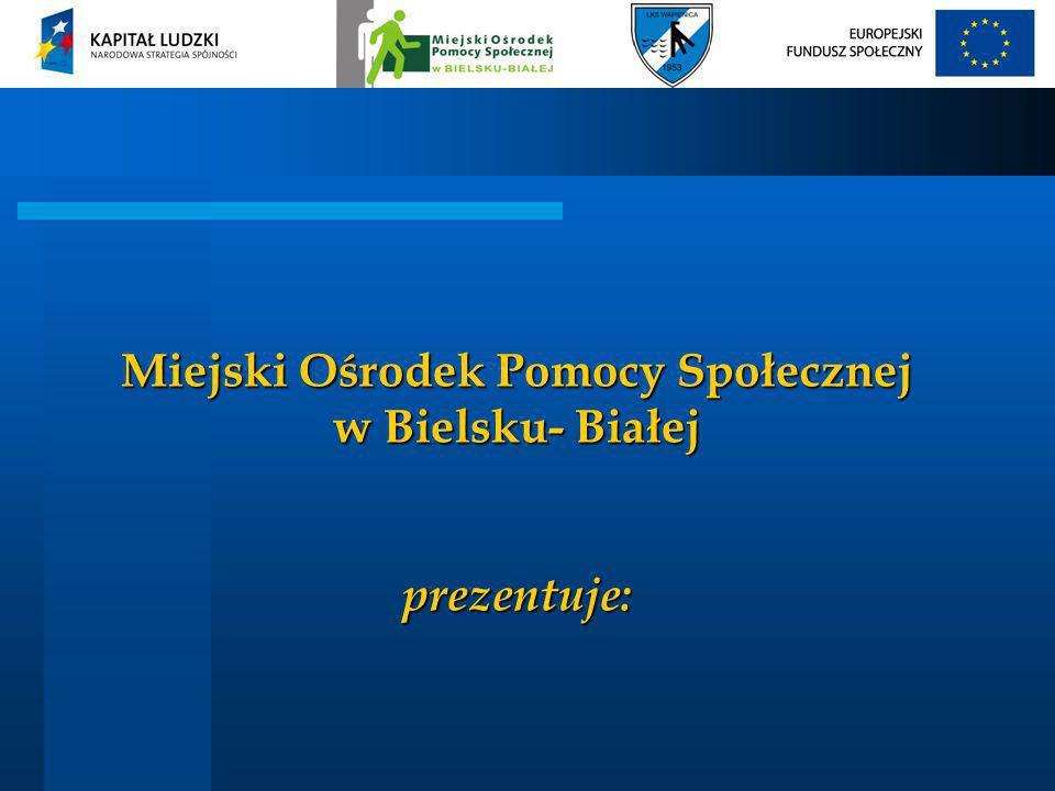 Miejski Ośrodek Pomocy Społecznej w Bielsku- Białej prezentuje: