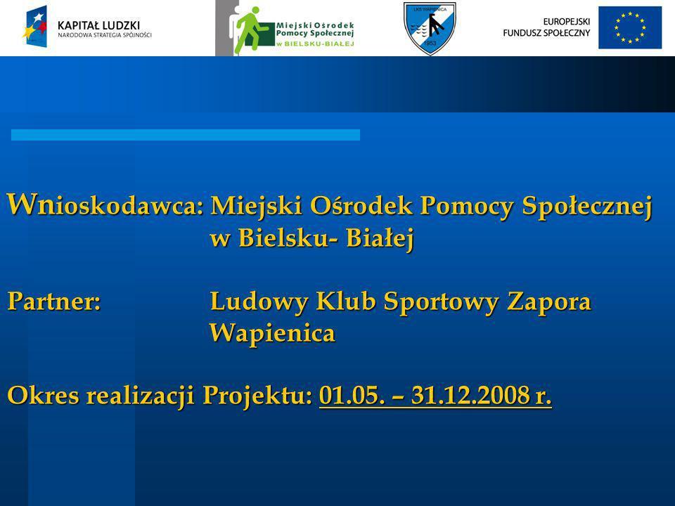 Wn ioskodawca: Miejski Ośrodek Pomocy Społecznej w Bielsku- Białej Partner: Ludowy Klub Sportowy Zapora Wapienica Okres realizacji Projektu: 01.05. –