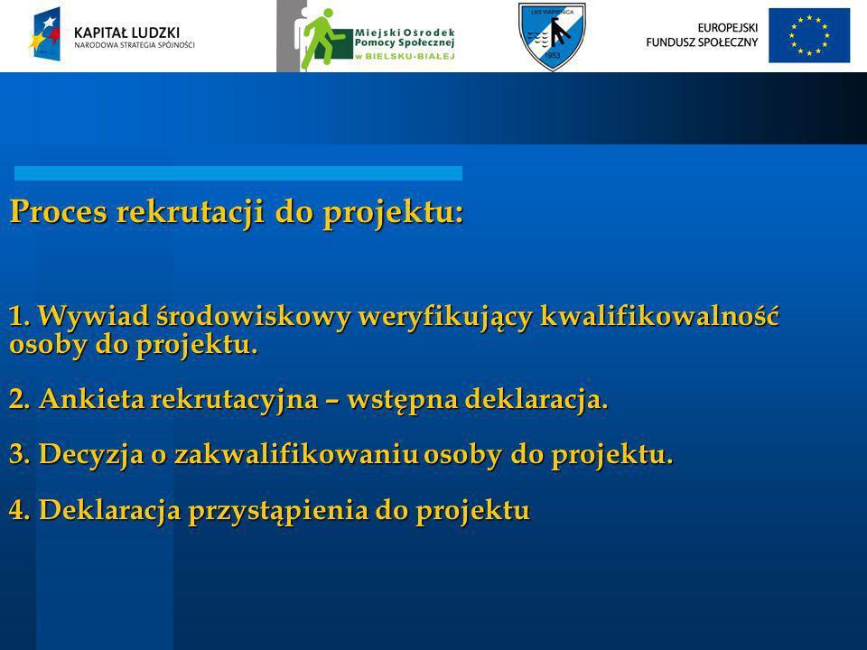 Proces rekrutacji do projektu: 1. Wywiad środowiskowy weryfikujący kwalifikowalność osoby do projektu. 2. Ankieta rekrutacyjna – wstępna deklaracja. 3