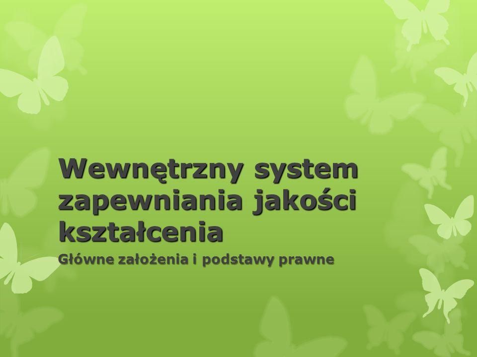 Wewnętrzny system zapewniania jakości kształcenia Główne założenia i podstawy prawne