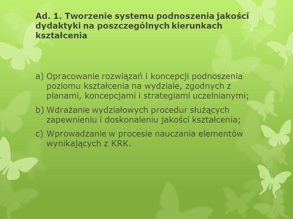 Ad. 1. Tworzenie systemu podnoszenia jakości dydaktyki na poszczególnych kierunkach kształcenia a)Opracowanie rozwiązań i koncepcji podnoszenia poziom