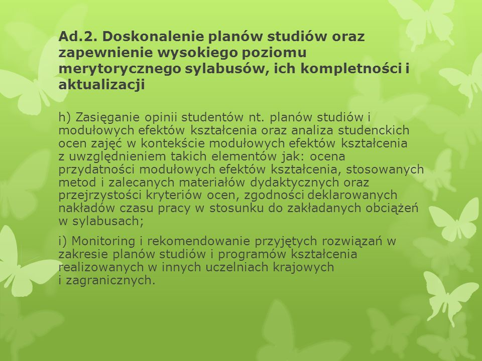 Ad.2. Doskonalenie planów studiów oraz zapewnienie wysokiego poziomu merytorycznego sylabusów, ich kompletności i aktualizacji h) Zasięganie opinii st
