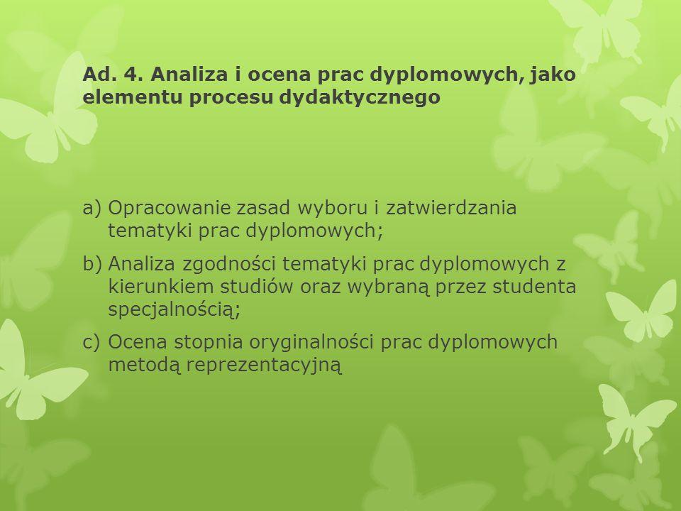 Ad. 4. Analiza i ocena prac dyplomowych, jako elementu procesu dydaktycznego a)Opracowanie zasad wyboru i zatwierdzania tematyki prac dyplomowych; b)A