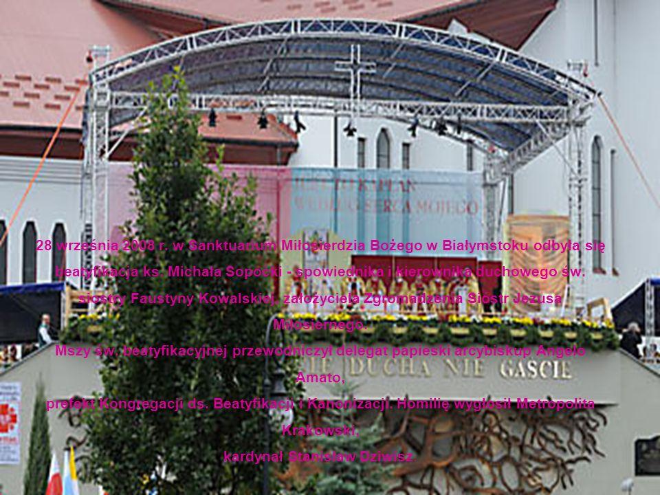 28 września 2008 r. w Sanktuarium Miłosierdzia Bożego w Białymstoku odbyła się beatyfikacja ks. Michała Sopoćki - spowiednika i kierownika duchowego ś