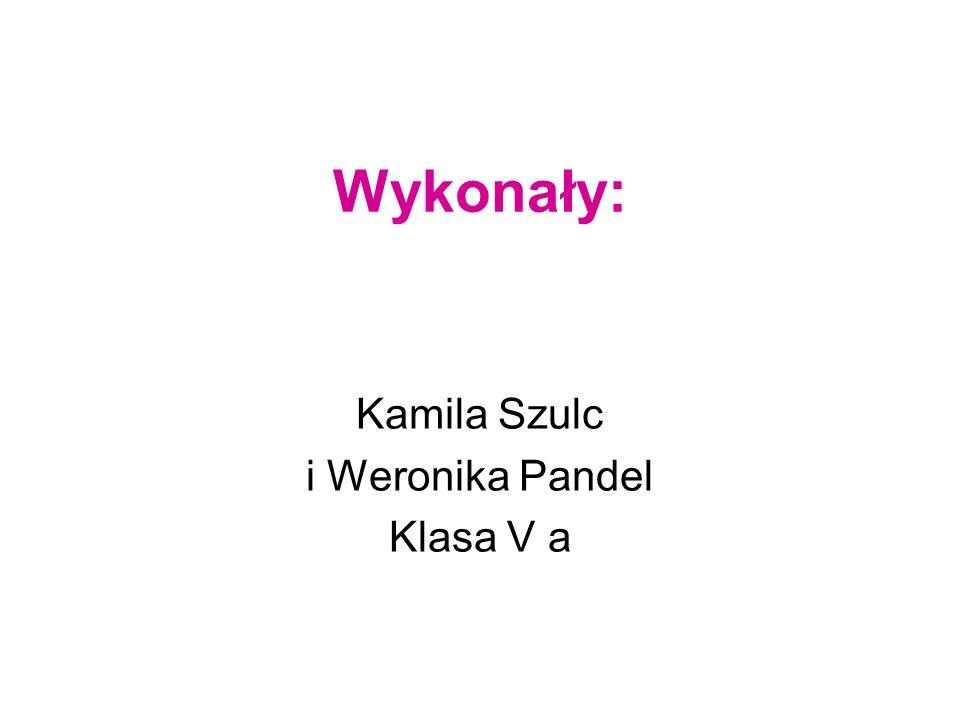 Wykonały: Kamila Szulc i Weronika Pandel Klasa V a