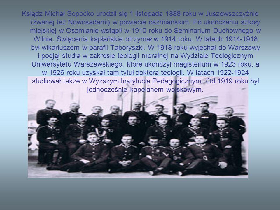 Ksiądz Michał Sopoćko urodził się 1 listopada 1888 roku w Juszewszczyźnie (zwanej też Nowosadami) w powiecie oszmiańskim. Po ukończeniu szkoły miejski