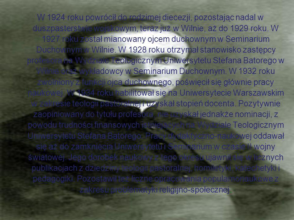 W 1924 roku powrócił do rodzimej diecezji, pozostając nadal w duszpasterstwie wojskowym, teraz już w Wilnie, aż do 1929 roku. W 1927 roku został miano