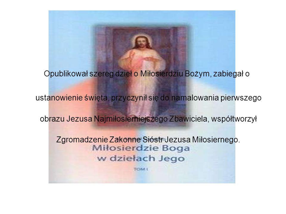 Opublikował szereg dzieł o Miłosierdziu Bożym, zabiegał o ustanowienie święta, przyczynił się do namalowania pierwszego obrazu Jezusa Najmiłosierniejs