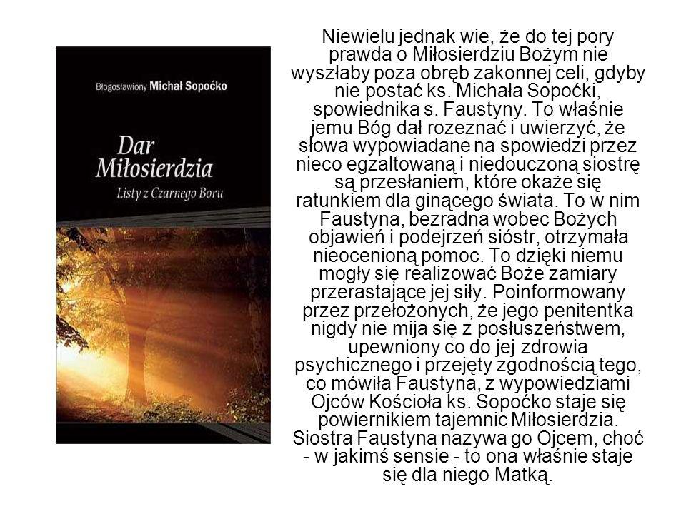 Niewielu jednak wie, że do tej pory prawda o Miłosierdziu Bożym nie wyszłaby poza obręb zakonnej celi, gdyby nie postać ks. Michała Sopoćki, spowiedni