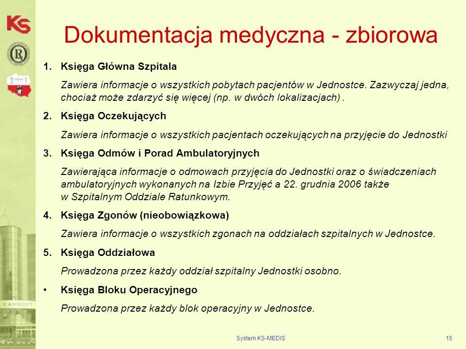 System KS-MEDIS15 Dokumentacja medyczna - zbiorowa 1.Księga Główna Szpitala Zawiera informacje o wszystkich pobytach pacjentów w Jednostce. Zazwyczaj