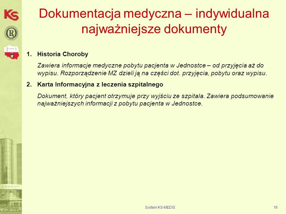 System KS-MEDIS16 Dokumentacja medyczna – indywidualna najważniejsze dokumenty 1.Historia Choroby Zawiera informacje medyczne pobytu pacjenta w Jednos