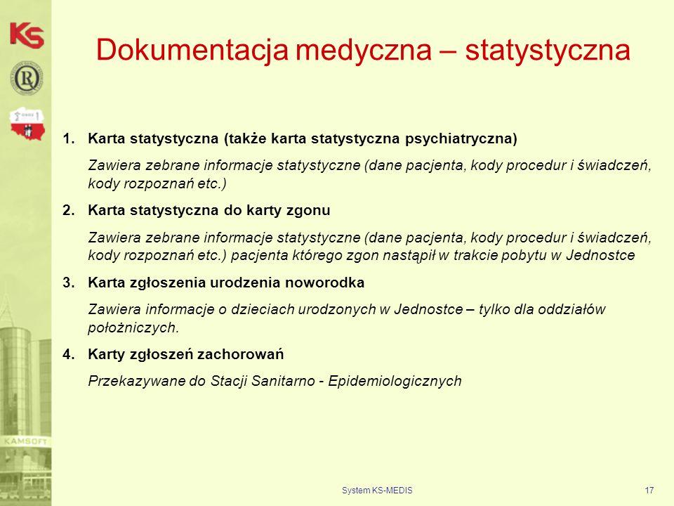 System KS-MEDIS17 Dokumentacja medyczna – statystyczna 1.Karta statystyczna (także karta statystyczna psychiatryczna) Zawiera zebrane informacje staty