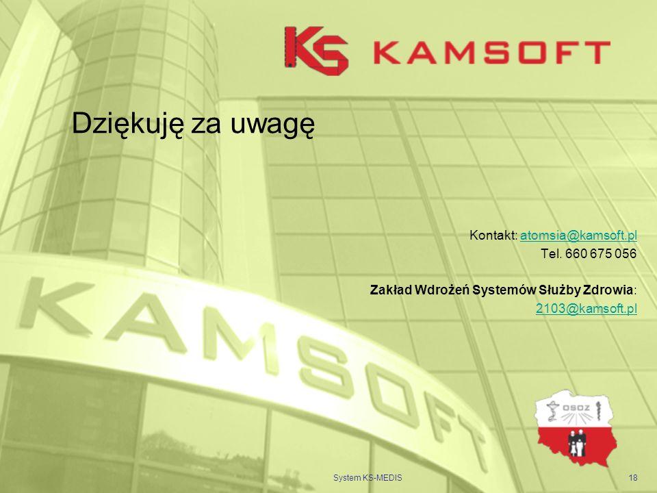 System KS-MEDIS18 Dziękuję za uwagę Kontakt: atomsia@kamsoft.platomsia@kamsoft.pl Tel. 660 675 056 Zakład Wdrożeń Systemów Służby Zdrowia: 2103@kamsof