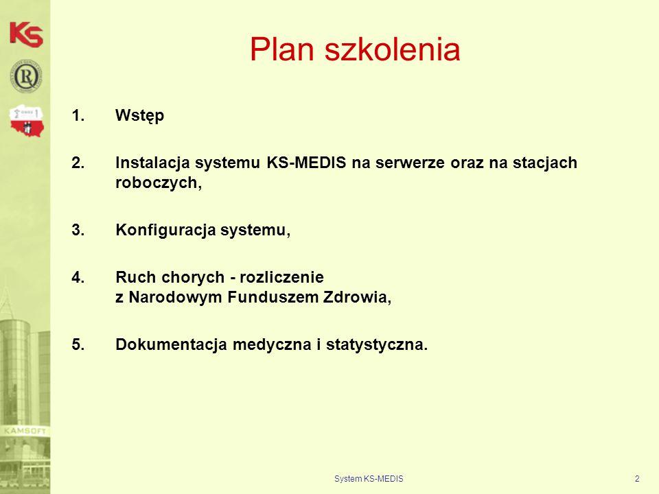 System KS-MEDIS3 Instalacja Instalacja systemu KS-MEDIS na serwerze System Operacyjny: Windows XP, Vista (małe i częściowo średnie), Linux (częściowo średnie i duże) Procesor: od 2 GHz, Pamięć RAM: od 1GB, Dysk twardy: od 80 GB, Karta sieciowa: 10/100 Mbps Instalacje systemu KS-MEDIS na stacji roboczej: System operacyjny: brak supportu dla Windows 98 i wszystkich jego odmian, obsługiwane systemy: Windows NT, 2000, XP, Vista (im nowszy system, tym większe wymagania sprzętowe), Procesor: od 1 GHz, Pamięć RAM: min.