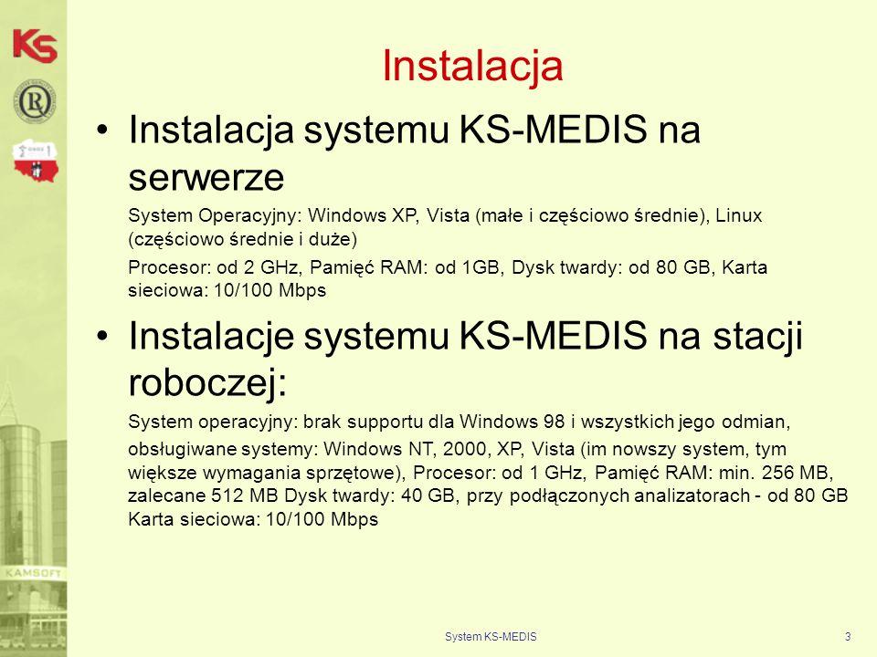 System KS-MEDIS3 Instalacja Instalacja systemu KS-MEDIS na serwerze System Operacyjny: Windows XP, Vista (małe i częściowo średnie), Linux (częściowo