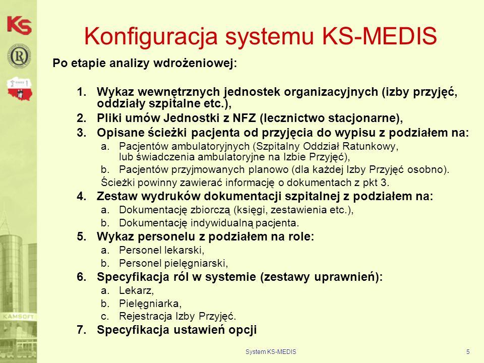 System KS-MEDIS5 Konfiguracja systemu KS-MEDIS Po etapie analizy wdrożeniowej: 1.Wykaz wewnętrznych jednostek organizacyjnych (izby przyjęć, oddziały