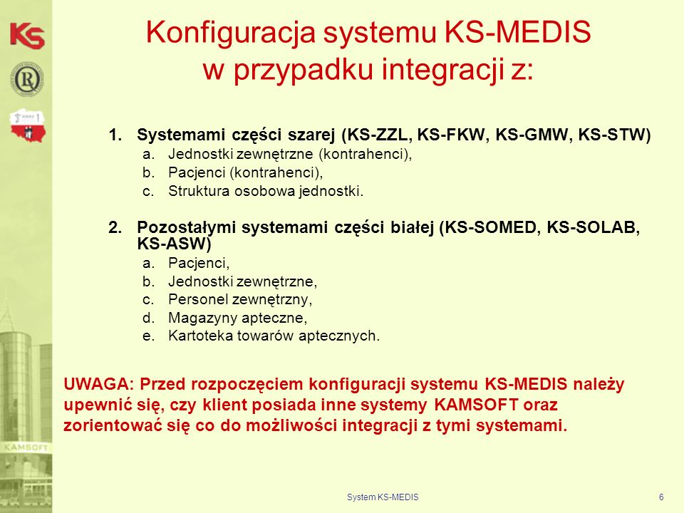System KS-MEDIS7 Konfiguracja systemu KS-MEDIS przeniesienie danych 1.Zakresy: –Dane pacjentów, –Dane pracowników wewnętrznych, –Dane jednostek zewnętrznych (kierujących).