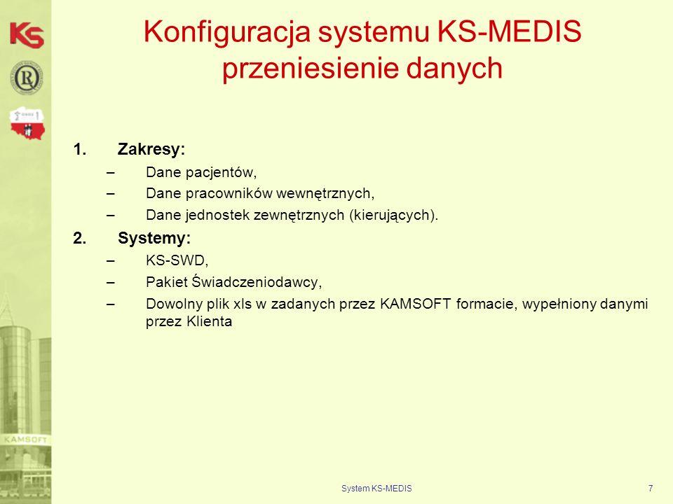 System KS-MEDIS7 Konfiguracja systemu KS-MEDIS przeniesienie danych 1.Zakresy: –Dane pacjentów, –Dane pracowników wewnętrznych, –Dane jednostek zewnęt