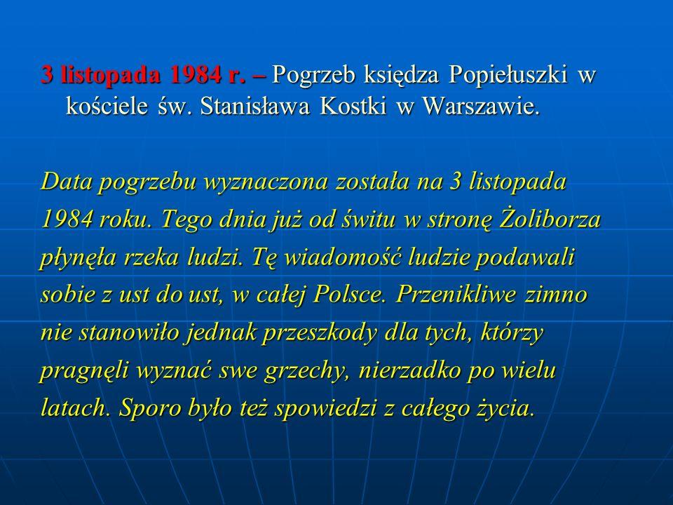 3 listopada 1984 r. – Pogrzeb księdza Popiełuszki w kościele św. Stanisława Kostki w Warszawie. Data pogrzebu wyznaczona została na 3 listopada 1984 r