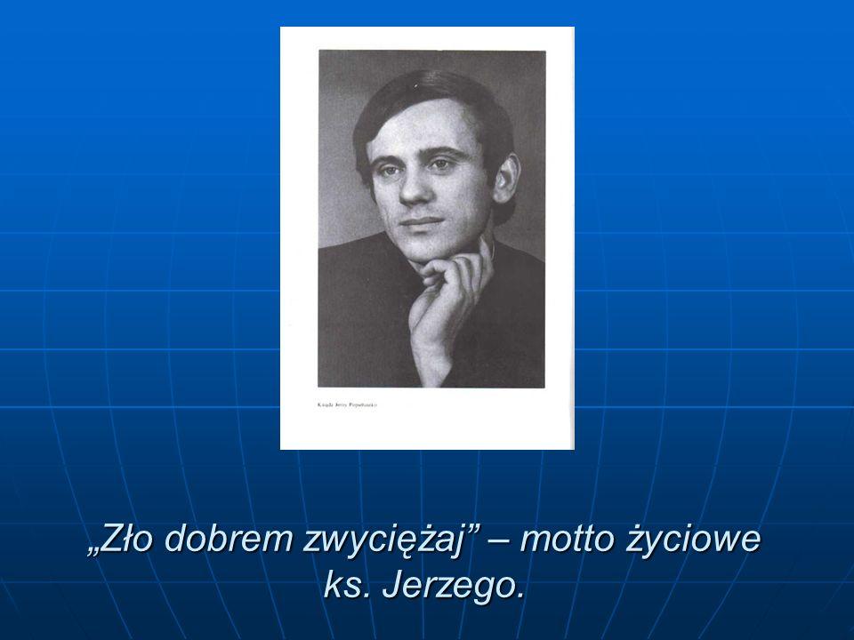 Zło dobrem zwyciężaj – motto życiowe ks. Jerzego.