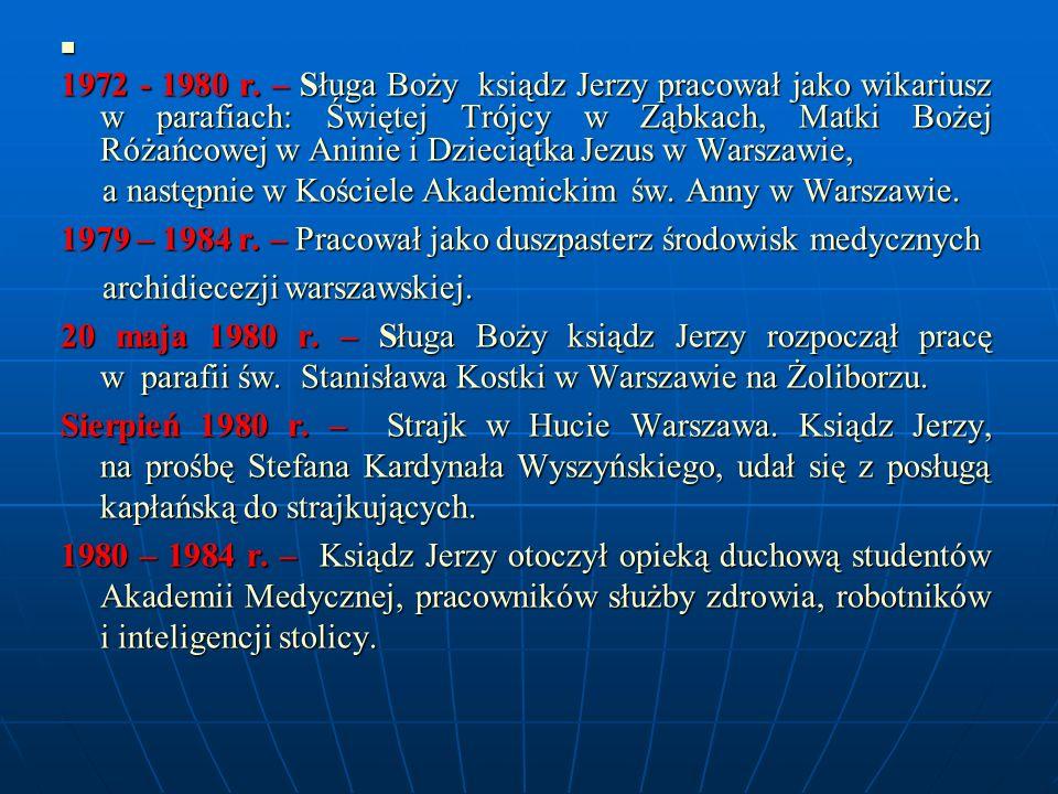 1972 - 1980 r. – Sługa Boży ksiądz Jerzy pracował jako wikariusz w parafiach: Świętej Trójcy w Ząbkach, Matki Bożej Różańcowej w Aninie i Dzieciątka J