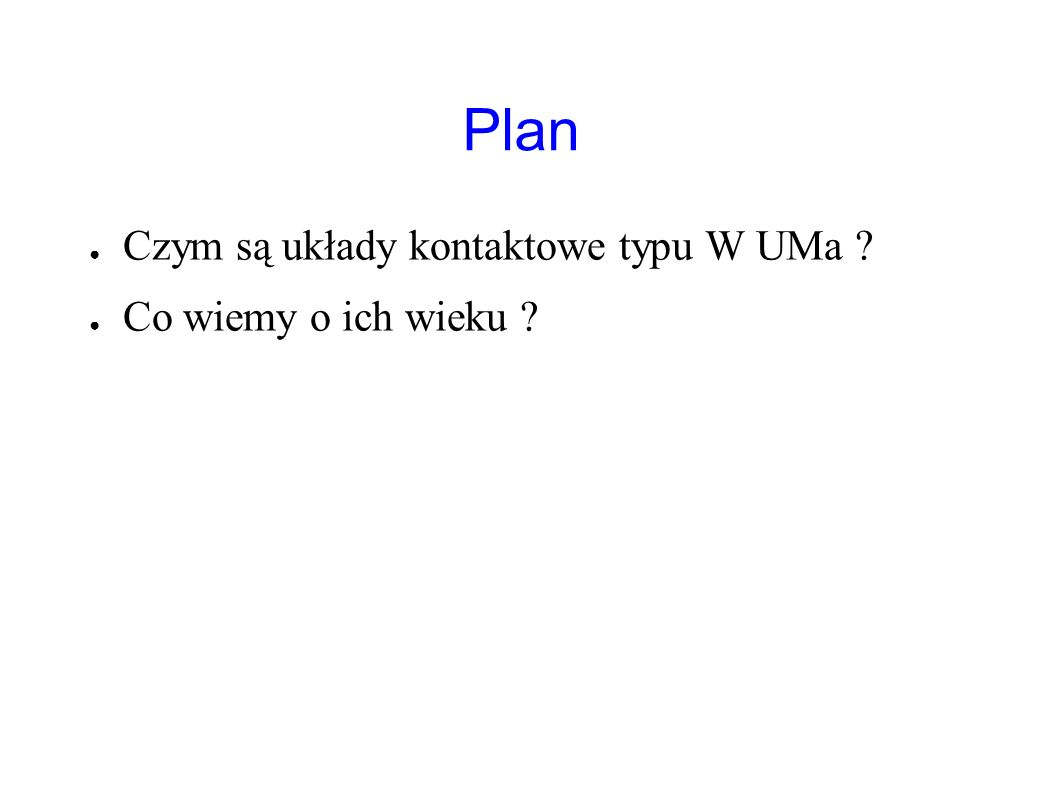 Plan Czym są układy kontaktowe typu W UMa Co wiemy o ich wieku