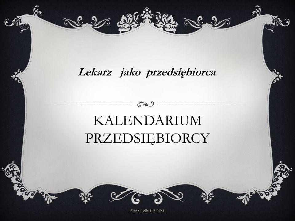 KALENDARIUM PRZEDSIĘBIORCY Lekarz jako przedsiębiorca. Anna Lella KS NRL