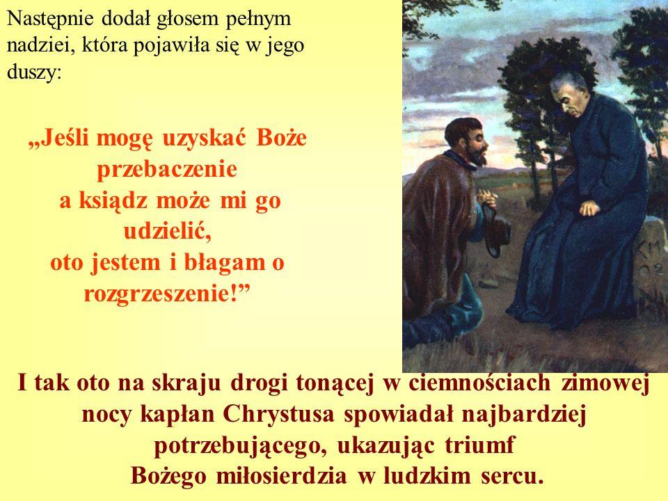 Następnie dodał głosem pełnym nadziei, która pojawiła się w jego duszy: I tak oto na skraju drogi tonącej w ciemnościach zimowej nocy kapłan Chrystusa