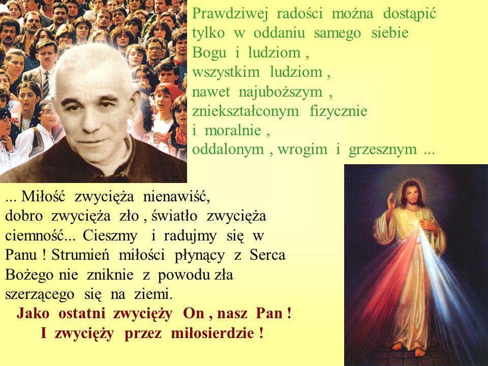 Prawdziwej radości można dostąpić tylko w oddaniu samego siebie Bogu i ludziom, wszystkim ludziom, nawet najuboższym, zniekształconym fizycznie i mora