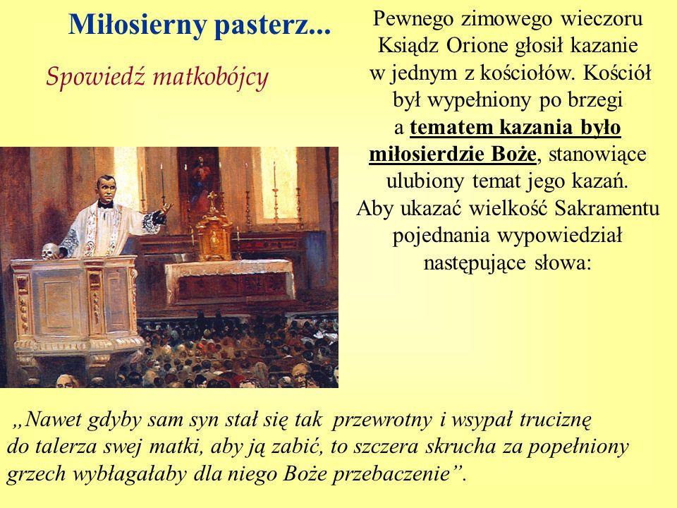 Miłosierny pasterz... Spowiedź matkobójcy Pewnego zimowego wieczoru Ksiądz Orione głosił kazanie w jednym z kościołów. Kościół był wypełniony po brzeg