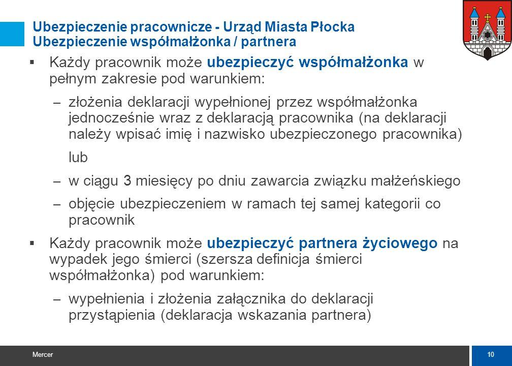 9 Mercer Ubezpieczenie pracownicze - Urząd Miasta Płocka ROZPOCZĘCIE UBEZPIECZENIA DECYZJĘ O PRZYSTĄPIENIU DO UBEZPIECZENIA KAŻDY PRACOWNIK PODEJMUJE