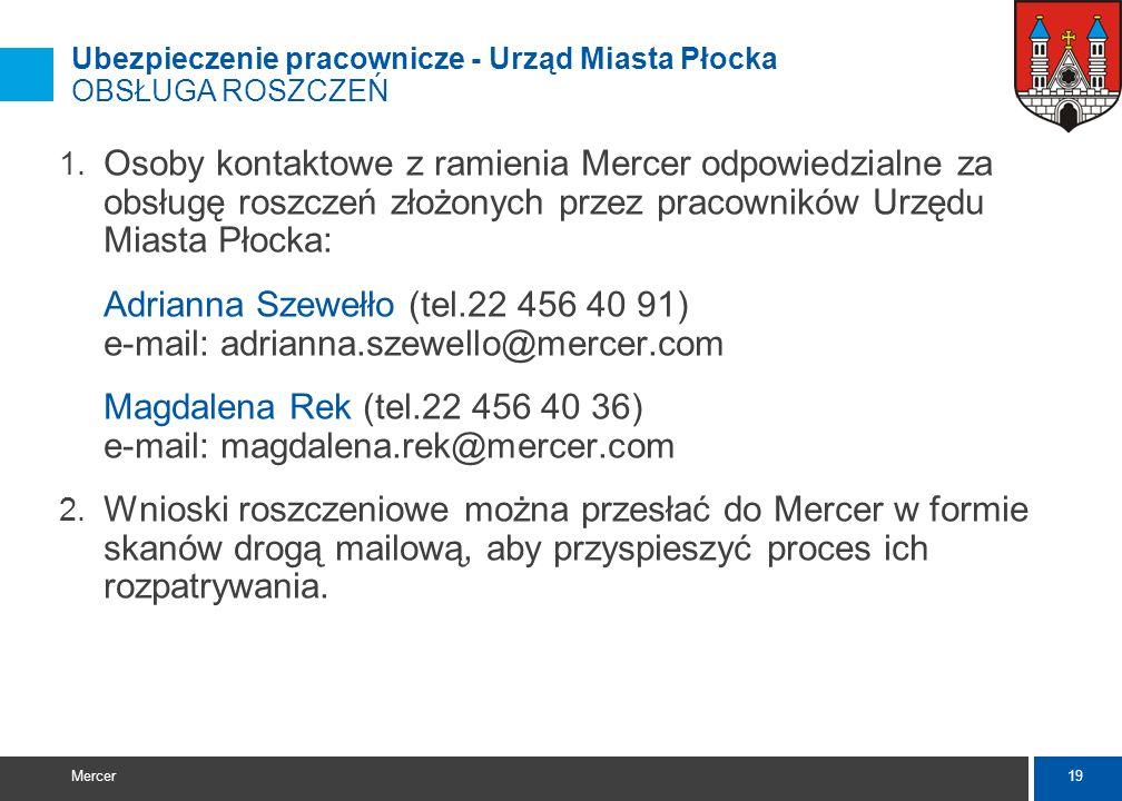 18 Mercer Ubezpieczenie pracownicze - Urząd Miasta Płocka ROZPATRYWANIE ROSZCZEŃ 1. W celu zgłoszenia roszczenia należy wypełnić wniosek roszczeniowy