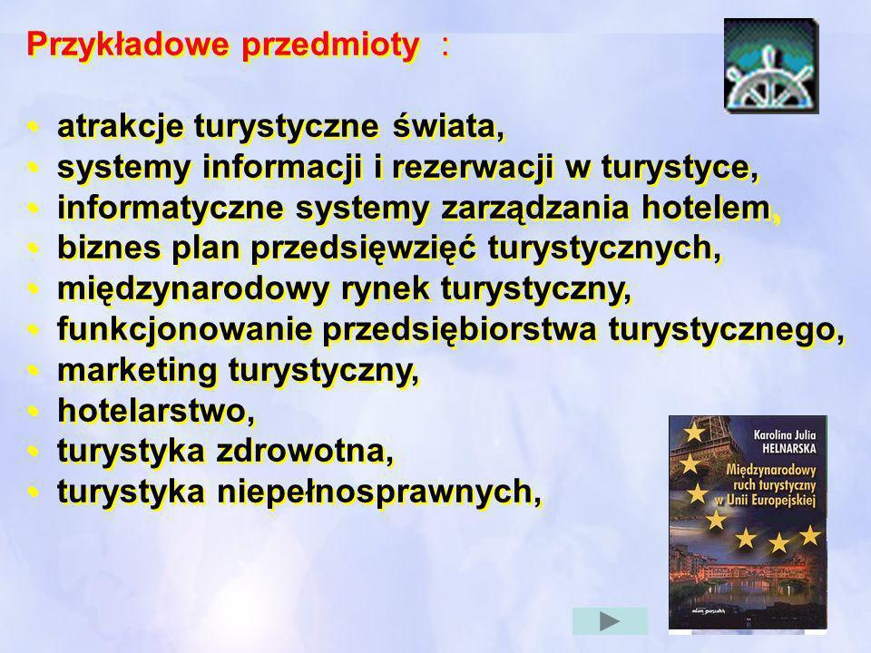 Przykładowe przedmioty : atrakcje turystyczne świata, systemy informacji i rezerwacji w turystyce, informatyczne systemy zarządzania hotelem, biznes p