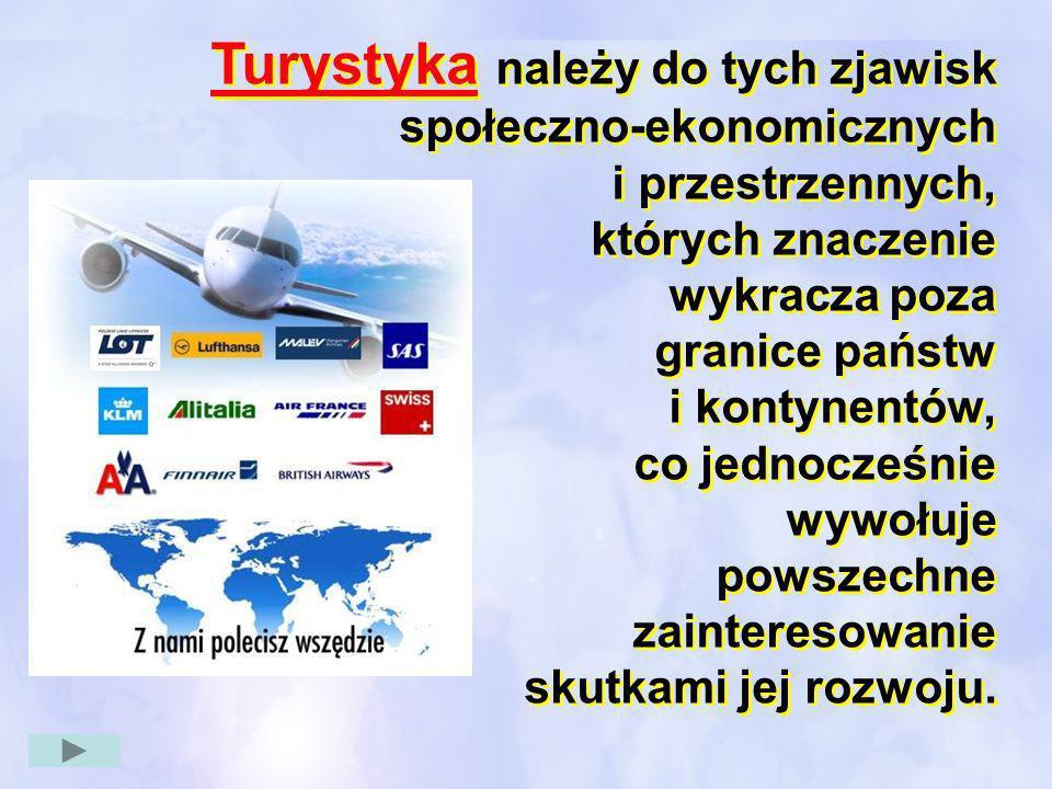 Turystyka należy do tych zjawisk społeczno-ekonomicznych i przestrzennych, których znaczenie wykracza poza granice państw i kontynentów, co jednocześn