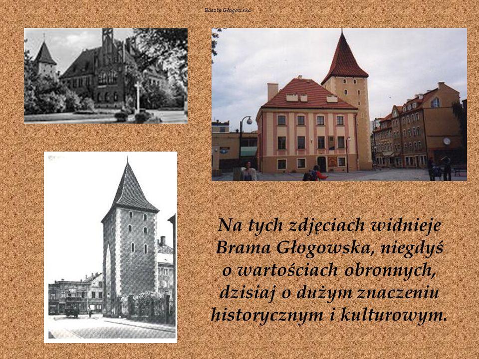 Na tych zdjęciach widnieje Brama Głogowska, niegdyś o wartościach obronnych, dzisiaj o dużym znaczeniu historycznym i kulturowym.