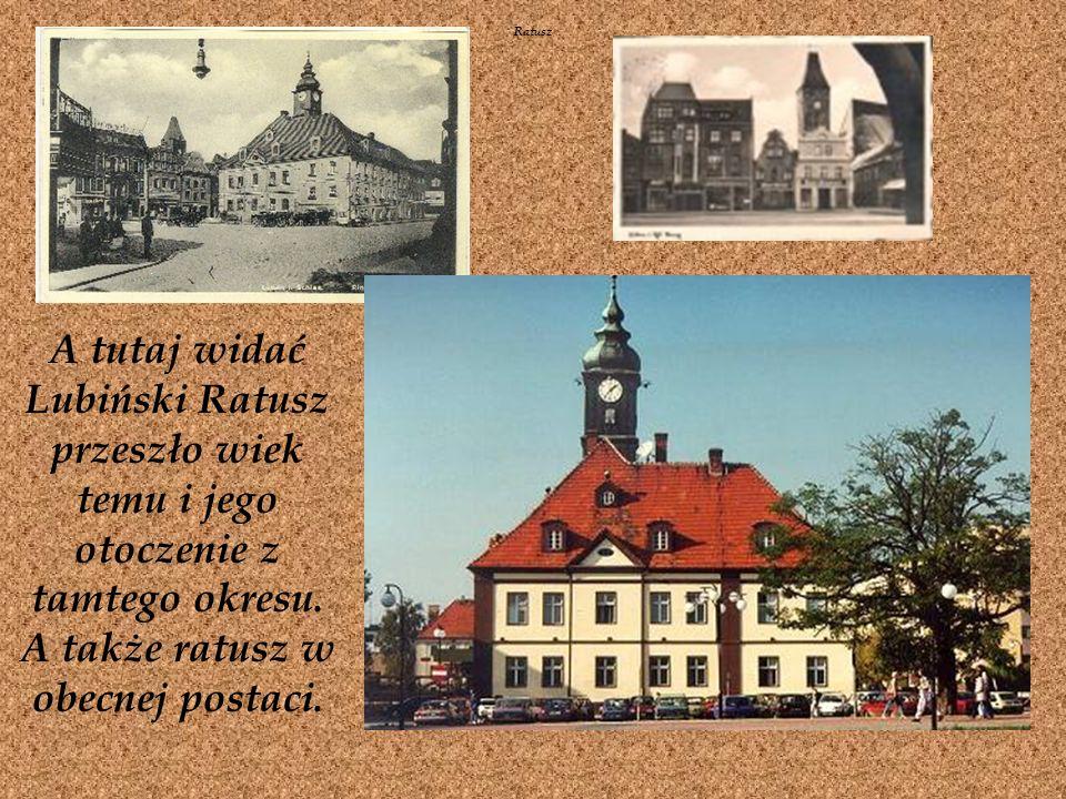 A tutaj widać Lubiński Ratusz przeszło wiek temu i jego otoczenie z tamtego okresu.