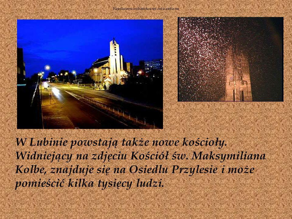 W Lubinie powstają także nowe kościoły.Widniejący na zdjęciu Kościół św.