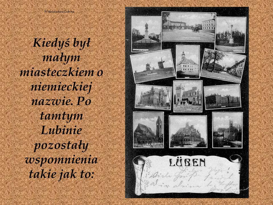 Widokówka a Lubina Kiedyś był małym miasteczkiem o niemieckiej nazwie.