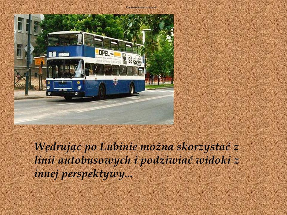 Wędrując po Lubinie można skorzystać z linii autobusowych i podziwiać widoki z innej perspektywy...
