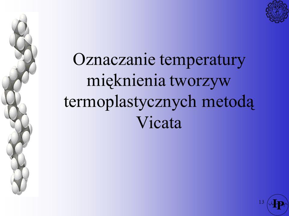 13 Oznaczanie temperatury mięknienia tworzyw termoplastycznych metodą Vicata