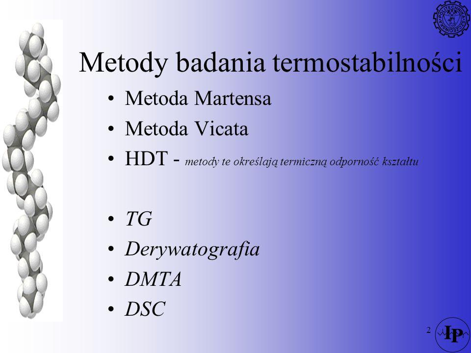 2 Metody badania termostabilności Metoda Martensa Metoda Vicata HDT - metody te określają termiczną odporność kształtu TG Derywatografia DMTA DSC