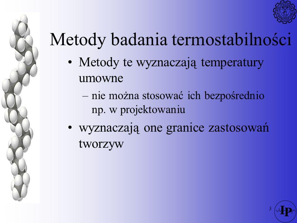 3 Metody badania termostabilności Metody te wyznaczają temperatury umowne –nie można stosować ich bezpośrednio np. w projektowaniu wyznaczają one gran