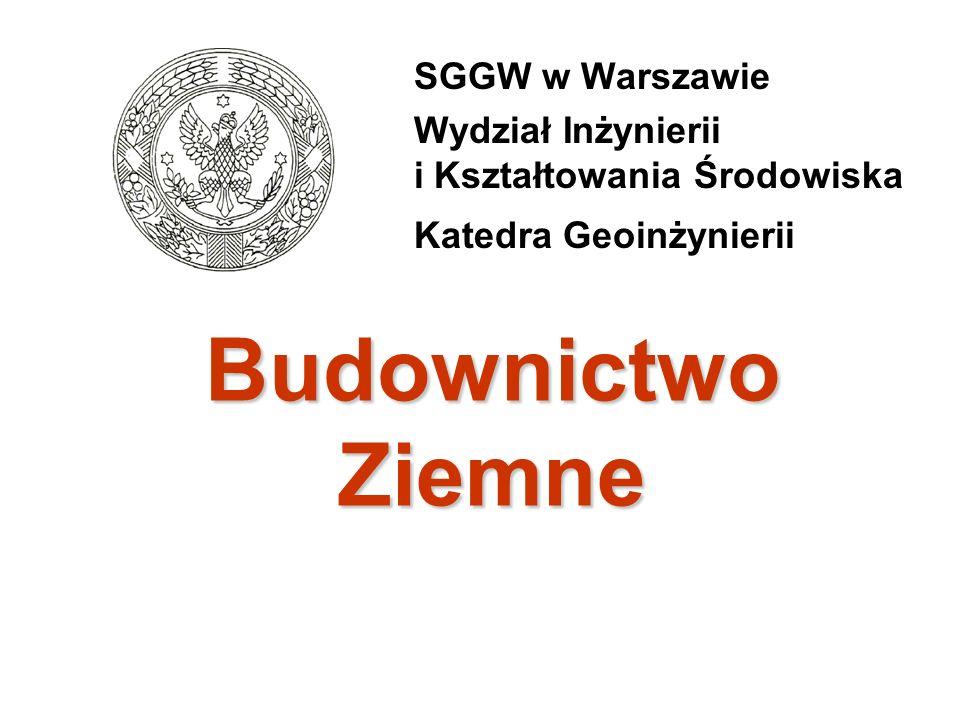 Budownictwo Ziemne SGGW w Warszawie Wydział Inżynierii i Kształtowania Środowiska Katedra Geoinżynierii