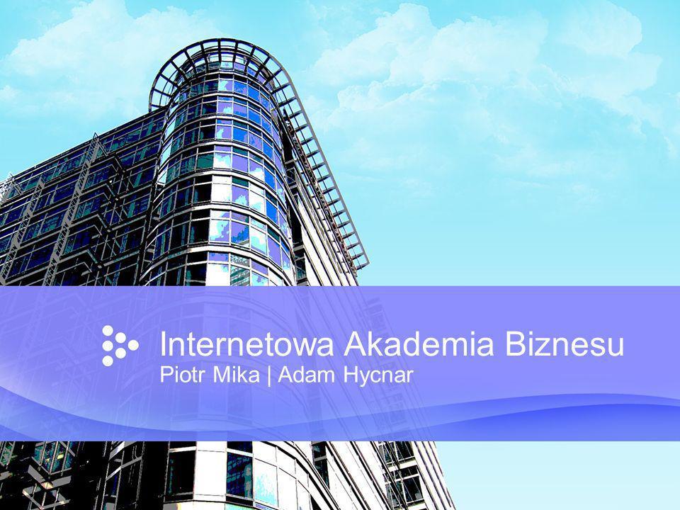Internetowa Akademia Biznesu Piotr Mika | Adam Hycnar